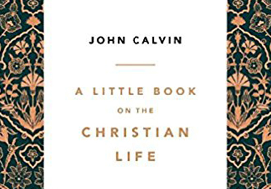A Little Book on the Christian Life John Calvin Reformation Trust